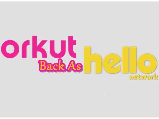 Orkut вернулся в качестве нового приложения Orkut для социальной сети Hello