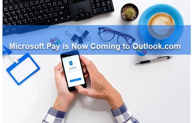 Microsoft Pay переходит на Outlook.com – теперь оплачивайте счета и счета в Outlook
